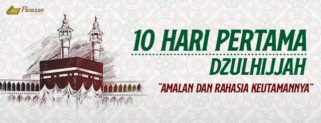 10 Hari Pertama Dzulhijjah; Amalan Dan Rahasia Keutamannya