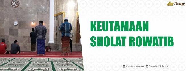 Pengertian, Macam dan Keutamaan Sholat Rowatib