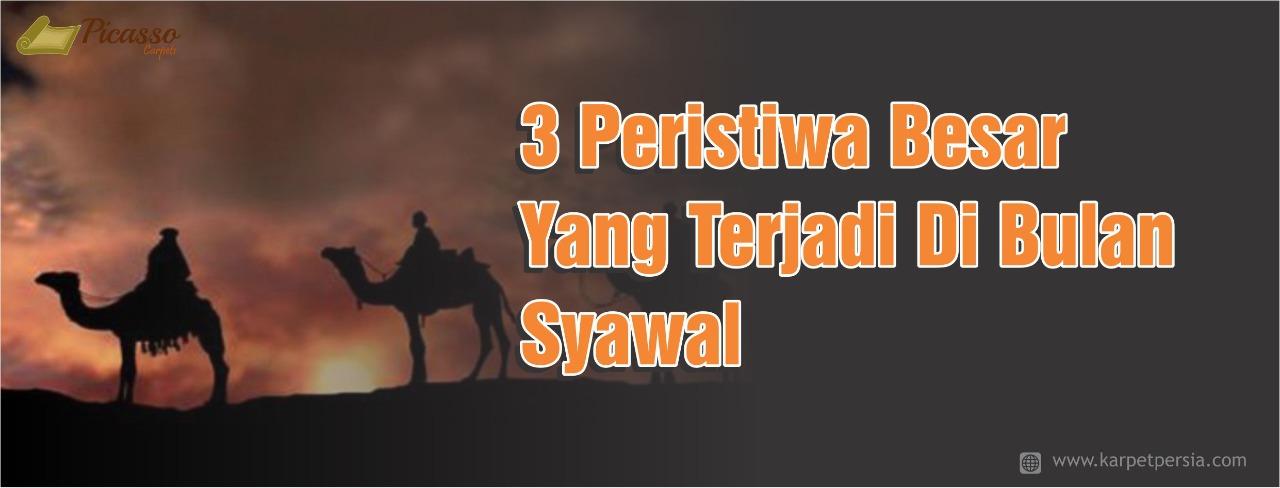 3 Peristiwa Besar Yang Terjadi Di Bulan Syawal