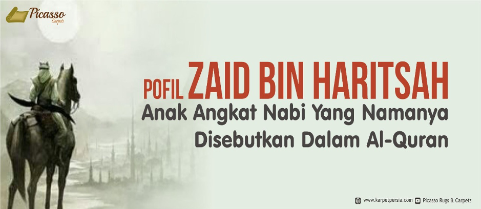 Profil Zaid Bin Haritsah Anak Angkat Nabi Yang Namanya Disebutkan Dalam Al-Quran